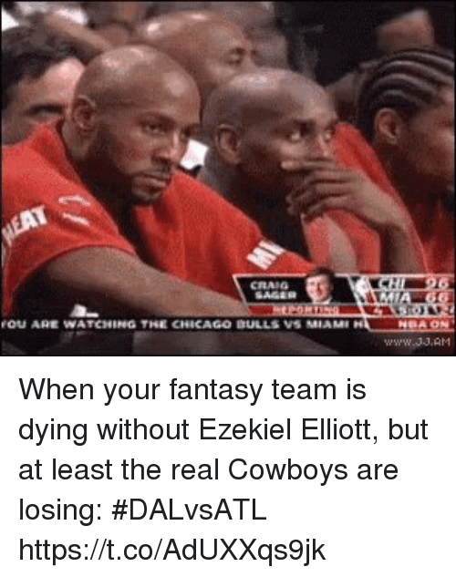 Chicago, Dallas Cowboys, and Sports: OU ARE WATCHING THE CHICAGO DULLS VS MIAM When your fantasy team is dying without Ezekiel Elliott, but at least the real Cowboys are losing: #DALvsATL https://t.co/AdUXXqs9jk