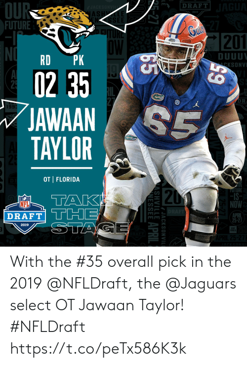 jaguars: OU  FUTURE  DRAFT  AS  2019  NSSEE  201  OW  DUUU  KSONVI  RD PK  02 3  JAWAAN  TAYLOR  DR  1993  OT | FLORIDA  20  -IS-  NOW  NFL  AFT THE  2019  EST  993 With the #35 overall pick in the 2019 @NFLDraft, the @Jaguars select OT Jawaan Taylor! #NFLDraft https://t.co/peTx586K3k