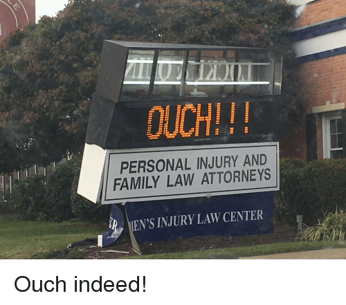 attorneys: OUCH!!  PERSONAL INJURY AND  FAMILY LAW ATTORNEYS  EN'S INJURY LAW CENTER Ouch indeed!