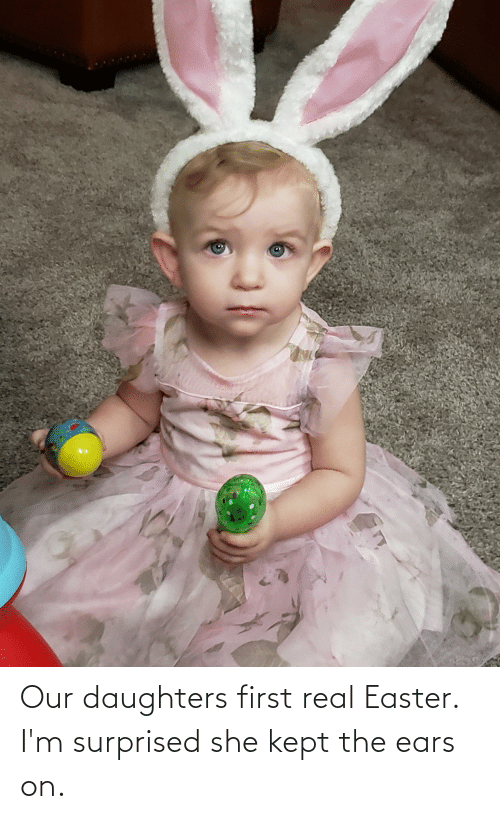 Daughters: Our daughters first real Easter. I'm surprised she kept the ears on.