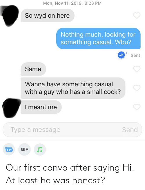 He Was: Our first convo after saying Hi. At least he was honest?