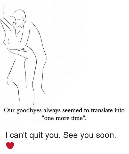 Quit You: Our goodbyes always seemed to translate into  one more time I can't quit you. See you soon. ❤