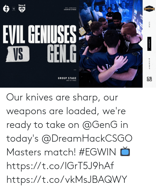 Todays: Our knives are sharp, our weapons are loaded, we're ready to take on @GenG in today's @DreamHackCSGO Masters match! #EGWIN  📺 https://t.co/IGrT5J9hAf https://t.co/vkMsJBAQWY