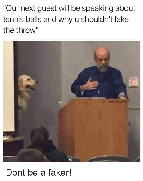 """Fake, Quest, and Tennis: """"Our next quest will be speaking about  tennis balls and why u shouldn't fake  the throw'""""  Shitheadsteve Dont be a faker!"""