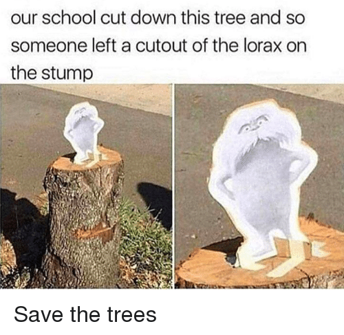 Cutout: our school cut down this tree and so  someone left a cutout of the lorax on  the stump Save the trees