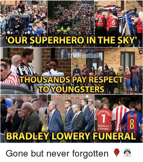 gone but never forgotten: OUR SUPERHERO IN THE SKY  R E  THOUSANDS PAY RESPECT  UTHOUSANDS PAY RESPECT  TO YOUNGSTERS  ER  A INIESTA  BRADLEY .  LOWERY  BRADLEY LOWERY FUNERAL Gone but never forgotten 🌹👼🏻