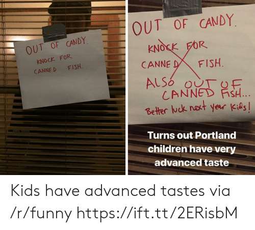 Canned: OUT OF CANDY  KNOCK FOR  CANNE D FISH  OUT OF CANDY  KNOSK FOR  CANNE DFISH  CANNED FİSH  Better ck nakt year Kids  Turns out Portland  children have very  advanced taste Kids have advanced tastes via /r/funny https://ift.tt/2ERisbM