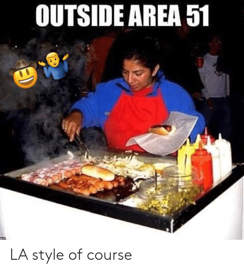 Area 51, Of Course, and Style: OUTSIDE AREA 51  9D LA style of course