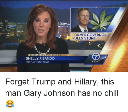 Shellie: OVERAGE YOU CAN COUN  ON  SHELLY RIBANDO  KOAT ACTION 7 NEWS  FORMER GOVERNOR  PULLS STUNT  KOAT Forget Trump and Hillary, this man Gary Johnson has no chill 😂