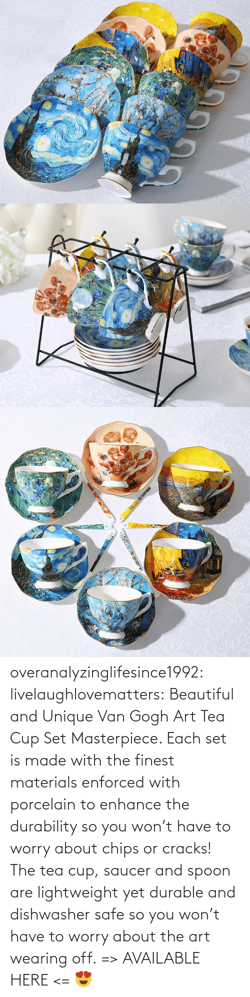 chips: overanalyzinglifesince1992: livelaughlovematters:  Beautiful and Unique Van Gogh Art Tea Cup Set Masterpiece. Each set is made with the finest materials enforced with porcelain to enhance the durability so you won't have to worry about chips or cracks! The tea cup, saucer and spoon are lightweight yet durable and dishwasher safe so you won't have to worry about the art wearing off. => AVAILABLE HERE <=    😍