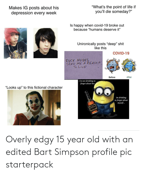Bart Simpson: Overly edgy 15 year old with an edited Bart Simpson profile pic starterpack