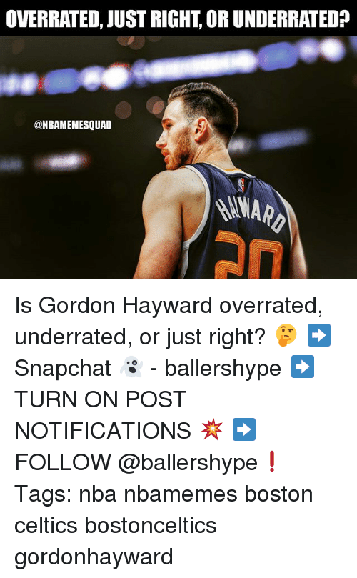Boston Celtics: OVERRATED, JUST RIGHT, OR UNDERRATED?  @NBAMEMESQUAD  2N Is Gordon Hayward overrated, underrated, or just right? 🤔 ➡Snapchat 👻 - ballershype ➡TURN ON POST NOTIFICATIONS 💥 ➡ FOLLOW @ballershype❗ Tags: nba nbamemes boston celtics bostonceltics gordonhayward