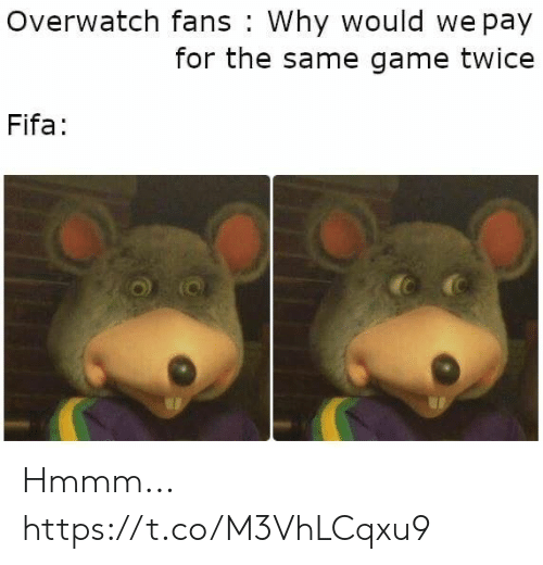 fifa: Overwatch fans Why would we pay  for the same game twice  Fifa Hmmm... https://t.co/M3VhLCqxu9