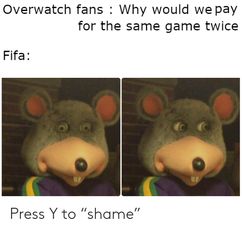 "fifa: Overwatch fans Why would we pay  for the same game twice  Fifa: Press Y to ""shame"""