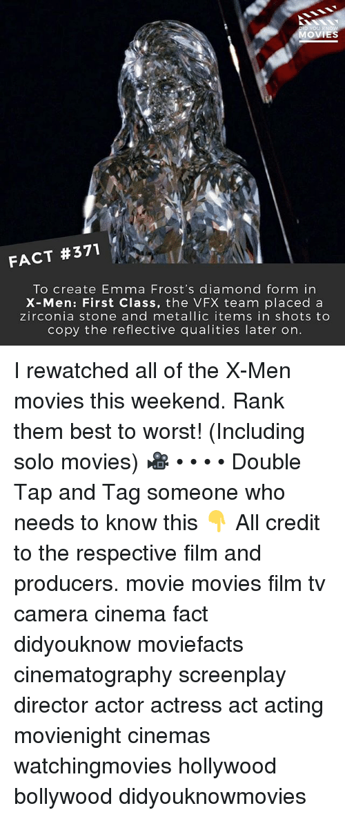 stoning: OVIES  FACT #371  To create Emma Frost's diamond form in  X-Men: First Class, the VFX team placed a  zirconia stone and metallic items in shots to  copy the reflective qualities later on. I rewatched all of the X-Men movies this weekend. Rank them best to worst! (Including solo movies) 🎥 • • • • Double Tap and Tag someone who needs to know this 👇 All credit to the respective film and producers. movie movies film tv camera cinema fact didyouknow moviefacts cinematography screenplay director actor actress act acting movienight cinemas watchingmovies hollywood bollywood didyouknowmovies