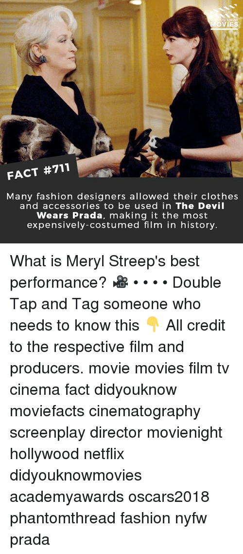 Clothes, Fashion, and Memes: OVIES  FACT #711  Many fashion designers allowed their clothes  and accessories to be used in The Devil  Wears Prada, making it the most  expensively-costumed film in history. What is Meryl Streep's best performance? 🎥 • • • • Double Tap and Tag someone who needs to know this 👇 All credit to the respective film and producers. movie movies film tv cinema fact didyouknow moviefacts cinematography screenplay director movienight hollywood netflix didyouknowmovies academyawards oscars2018 phantomthread fashion nyfw prada