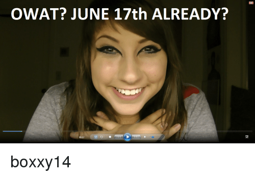 17th,  Already, and June: OWAT? JUNE 17th ALREADY?  00:12