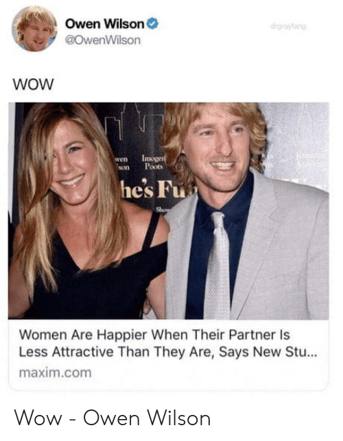Wow, Owen Wilson, and Women: Owen Wilson  @OwenWilson  drgrayang  WOW  wen  son  moge  Poots  he's Fu  Women Are Happier When Their Partner Is  Less Attractive Than They Are, Says New Stu...  maxim.com Wow - Owen Wilson