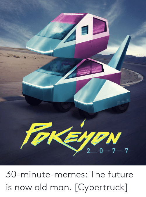 Future, Memes, and Old Man: @OWKNARD  FOKEYON  2 0 7 7 30-minute-memes:  The future is now old man. [Cybertruck]