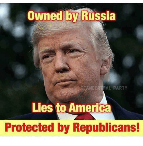 America, Party, and Russia: Owned by Russia  EANDERTIAL PARTY  Lies to America  Protected by Republicans!