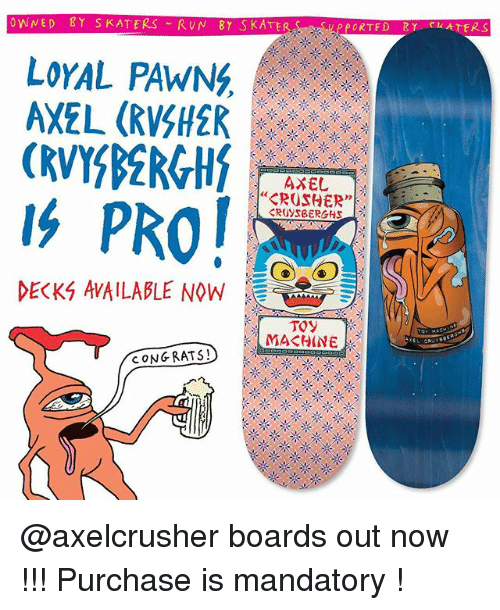 """skaters: OWNED Y SKATERS RUN BY SKATE  LoYAL PAWNG,  AXEL (RVSH2R  AXEL  """"CROSHER""""  DECKS AVAILABLE NOW  E  CONG RATS! @axelcrusher boards out now !!! Purchase is mandatory !"""