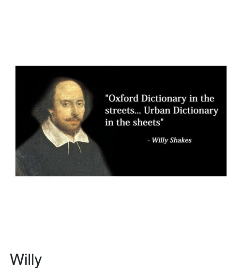 """oxford: """"Oxford Dictionary in the  streets... Urban Dictionary  in the sheets""""  Willy Shakes Willy"""