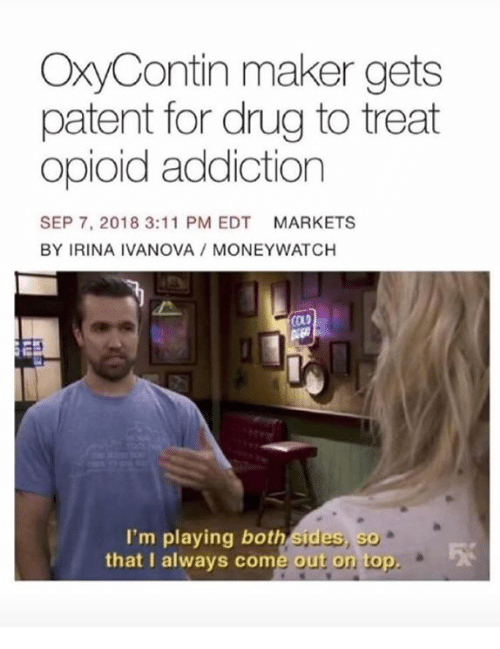 Memes, Cold, and Drug: OxyContin maker gets  patent for drug to treat  opioid addiction  SEP 7, 2018 3:11 PM EDT MARKETS  BY IRINA IVANOVA /MONEYWATCH  COLD  I'm playing both sides, so  that I always come out on top