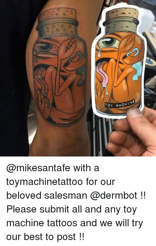 Machining: OY MACHIN @mikesantafe with a toymachinetattoo for our beloved salesman @dermbot !! Please submit all and any toy machine tattoos and we will try our best to post !!