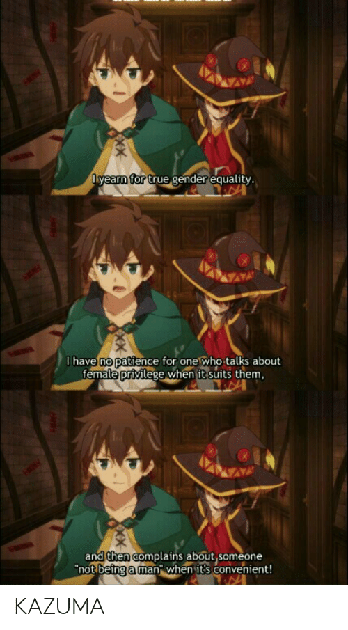 """Female Privilege: Oyearn for true gender equality.  I have no patience for one who talks about  female privilege when it suits them,  and then complains about Someone  """"not being a man"""" when it's convenient! KAZUMA"""