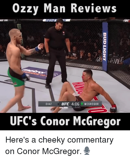 Conor McGregor, Memes, and Ufc: Ozzy Man Reviews  DIAZ  UFC 4:06 MCGREGOR  UFC's Conor McGregor Here's a cheeky commentary on Conor McGregor.🎙