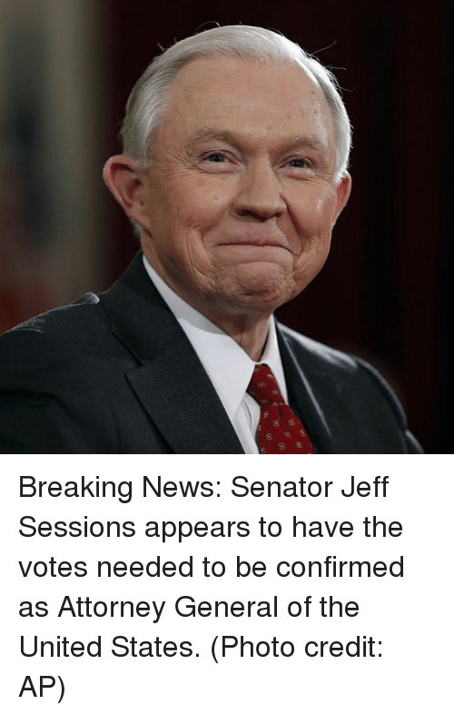 Senations: p)  闭 Breaking News: Senator Jeff Sessions appears to have the votes needed to be confirmed as Attorney General of the United States. (Photo credit: AP)
