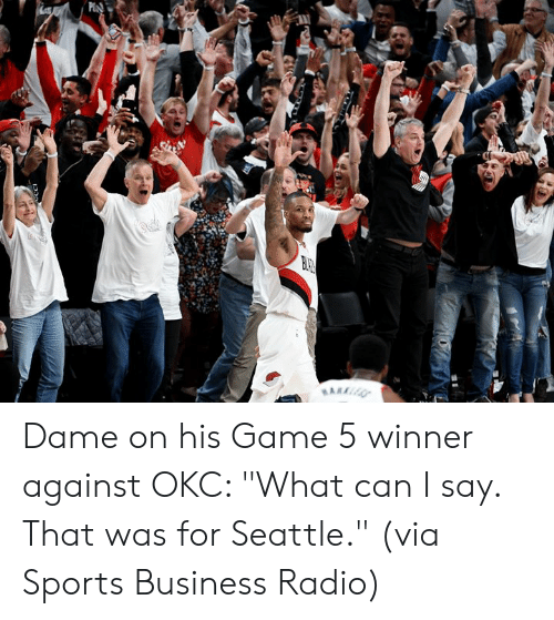 "Radio, Sports, and Business: P Dame on his Game 5 winner against OKC: ""What can I say. That was for Seattle.""   (via Sports Business Radio)"