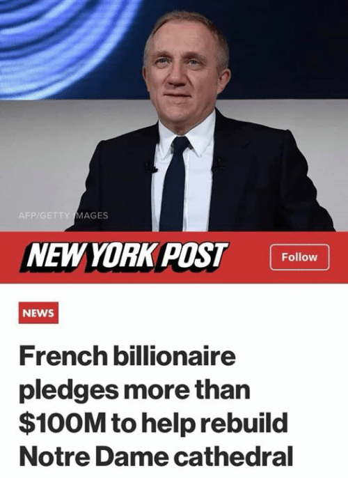 getty: P/GETTY MAGES  NEWYORK POST Follow  NEWS  French billionaire  pledges more than  $100M to help rebuild  Notre Dame cathedral