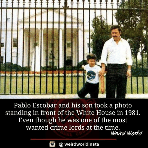 Crime, Memes, and Pablo Escobar: Pablo Escobar and his son took a photo  standing in front of the White House in 1981.  Even though he was one of the most  wanted crime lords at the time.  Weird World  a weirdworldinsta