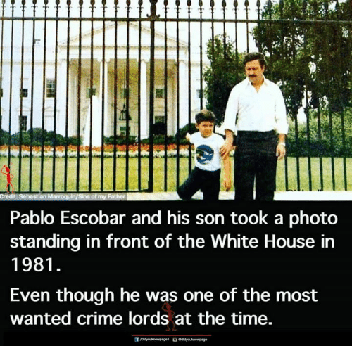 Crime, Memes, and Pablo Escobar: Pablo Escobar and his son took a photo  standing in front of the White House in  1981  Even though he was one of the most  wanted crime lords at the time.