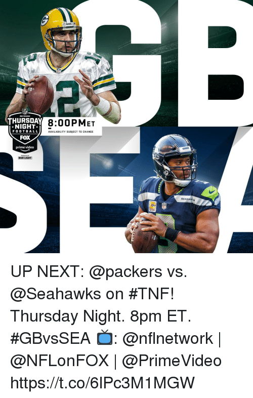 Bud Light: PACKERS At  8:00PMET  NIGHT  FO OTBA LL  FOX  prime video  AVAILABILITY SUBJECT TO CHANGE  BUD LIGHT]  SEANAW UP NEXT: @packers vs. @Seahawks on #TNF!  Thursday Night. 8pm ET. #GBvsSEA  📺: @nflnetwork | @NFLonFOX | @PrimeVideo https://t.co/6lPc3M1MGW