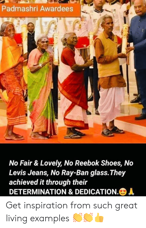 Memes, Reebok, and Shoes: Padmashri Awardees  No Fair & Lovely, No Reebok Shoes, No  Levis Jeans, No Ray-Ban glass.They  achieved it through their  DETERMINATION & DEDICATION.+ Get inspiration from such great living examples 👏👏👍