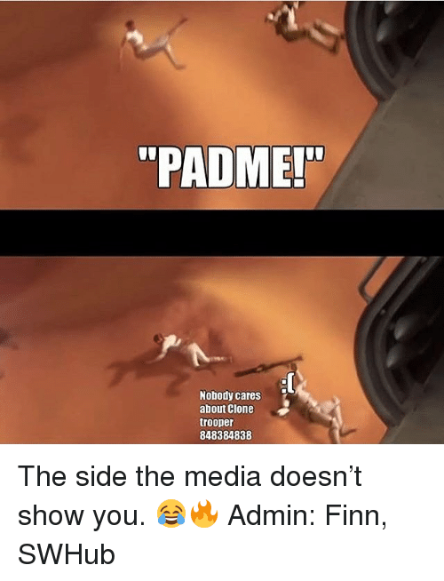 """clone troopers: """"PADME!  '""""  Nobody cares  about Clone  trooper  848384838 The side the media doesn't show you. 😂🔥 Admin: Finn, SWHub"""