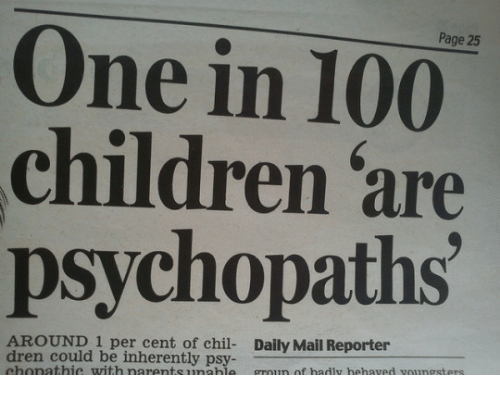 Anaconda, Children, and Daily Mail: Page 25  One in 100  children are  psychopaths  AROUND 1 per cent of chil- Daily Mail Reporter  dren could be inherently psy  chonathic with narentsunable groun of hadly hehaved voungsters