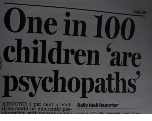 Anaconda, Children, and Daily Mail: Page 25  One in 100  children are  psychopaths  AROUND 1 per cent of chil- Daily Mail Reporter  dren could be inherently psy  chonathic with narentsunahle groun of hadly hehaved voungsters