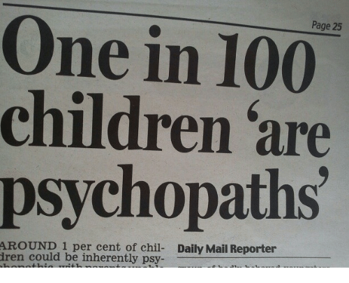 Anaconda, Children, and Daily Mail: Page 25  One in 100  children 'are  psychopaths  AROUND 1 per cent of chil- Daily Mail Reporter  ren could be inherently psy-
