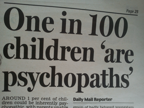 Anaconda, Children, and Daily Mail: Page 25  One in 100  children 'are  psychopaths  AROUND 1 per cent of chil- Daily Mail Reporter  dren could be inherently psy  chonathic with narents unabieproun of hadly hehaved vounesters