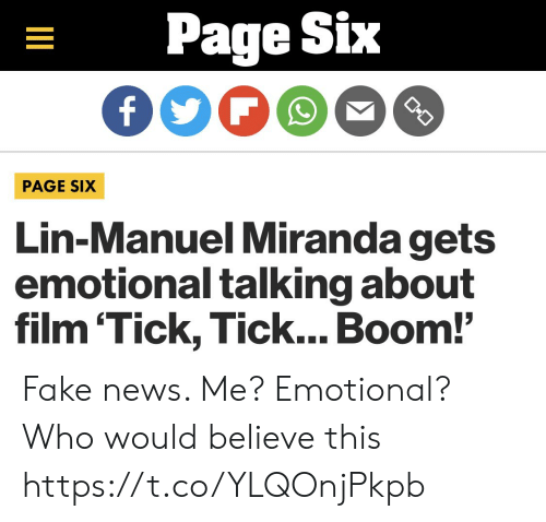 boom: Page Six  O-O  PAGE SIX  Lin-Manuel Miranda gets  emotional talking about  film 'Tick, Tick... Boom!'  II Fake news. Me? Emotional?  Who would believe this https://t.co/YLQOnjPkpb