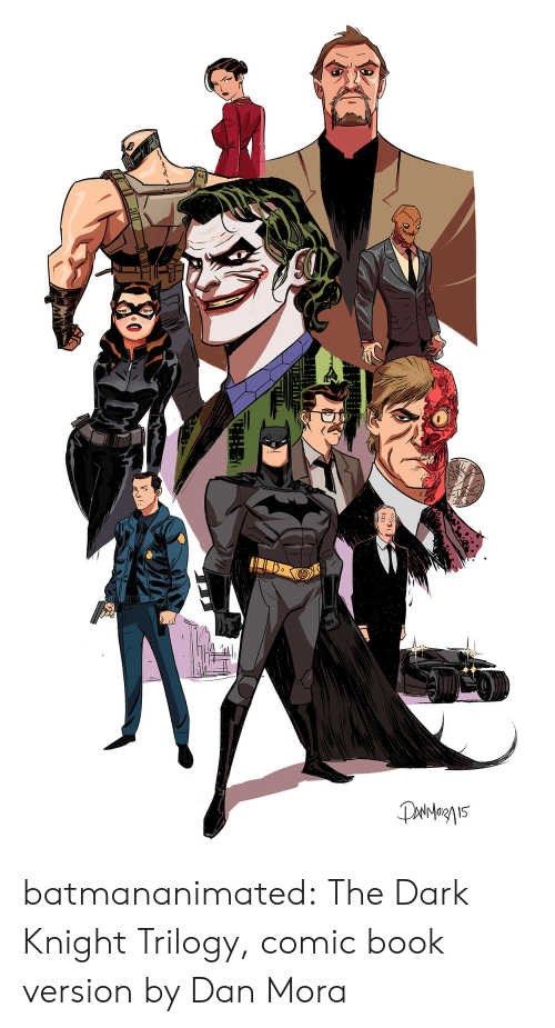 dark knight: Paiergn15 batmananimated:  The Dark Knight Trilogy, comic book version by Dan Mora