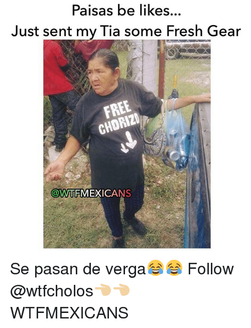 Choed: Paisas be likes...  Just sent my Tia some Fresh Gear  CHO  @WTTFMEXICANS Se pasan de verga😂😂 Follow @wtfcholos👈🏼👈🏼 WTFMEXICANS