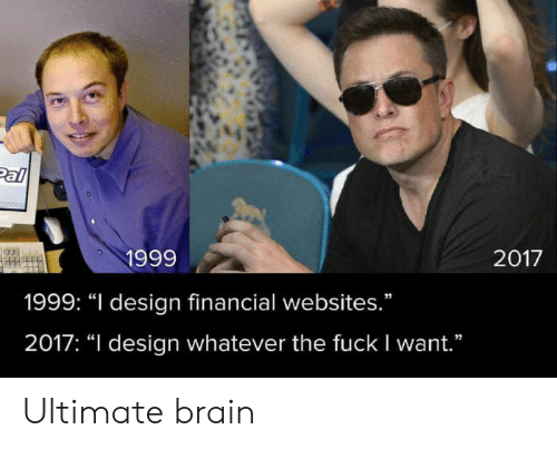 "Brain, Fuck, and Design: Pal  1999  2017  1999: ""I design financial websites.""  2017: ""I design whatever the fuck I want."" Ultimate brain"