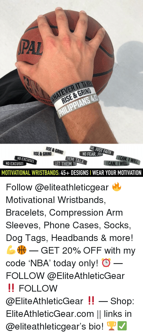 compression: PAL  ATEVER IT TAKE  RISE & GRIND  RISE & GRIN  HEM TALK  NO EXCUSES  NO EXCUSES  MOTIVATIONAL WRISTBANDS: 45+ DESIGNS I WEAR YOUR MOTIVATION Follow @eliteathleticgear 🔥 Motivational Wristbands, Bracelets, Compression Arm Sleeves, Phone Cases, Socks, Dog Tags, Headbands & more! 💪🏀 — GET 20% OFF with my code 'NBA' today only! ⏰ — FOLLOW @EliteAthleticGear ‼️ FOLLOW @EliteAthleticGear ‼️ — Shop: EliteAthleticGear.com || links in @eliteathleticgear's bio! 🏆✅