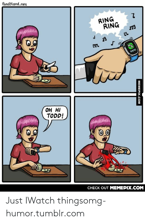 Iwatch: Pandyland.net  RING  RING  EL  TODD  он Н  TODD!  ЖАН  CНECK OUT MЕМЕРIХ.COМ  МЕМЕРIХ.сом Just IWatch thingsomg-humor.tumblr.com