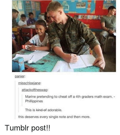 Memes, Tumblr, and Math: panier  misschloejane  attackoftheswag:  Marine pretending to cheat off a 4th graders math exam.  Phillippines  This is kind ef adorable.  this deserves every single note and then more. Tumblr post!!