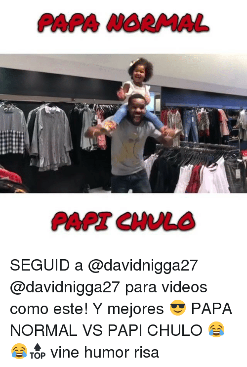 Memes, Videos, and Vine: PAPA NORMAL SEGUID a @davidnigga27 @davidnigga27 para videos como este! Y mejores 😎 PAPA NORMAL VS PAPI CHULO 😂😂🔝 vine humor risa